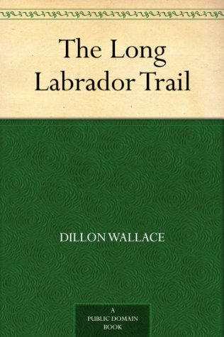 The Long Labrador Trail  by  Dillon Wallace
