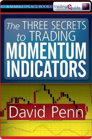 The Three Secrets to Trading Momentum Indicators David Penn