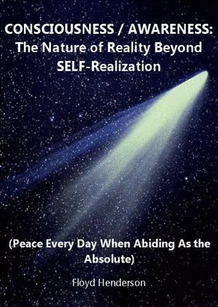 CONSCIOUSNESS / AWARENESS: The Nature of Reality Beyond SELF-Realization (The Advanced Seekers Set, No. 2 of 4)  by  Floyd Henderson