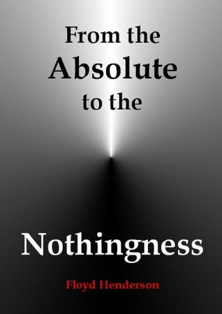 From the Absolute to the Nothingness (The Advanced Seekers Set, No. 3 of 4)  by  Floyd Henderson