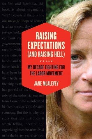 Raising Expectations (and Raising Hell): My Decade Fighting for the Labor Movement  by  Jane McAlevey