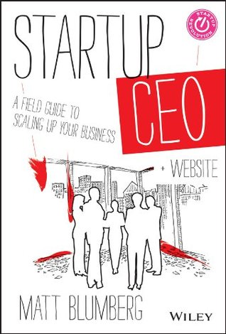 Startup CEO: A Field Guide to Scaling Up Your Business, + Website  by  Matt Blumberg