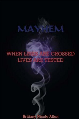 Mayhem: When Lines are Crossed Lives are Tested Brittany Nicole Allen