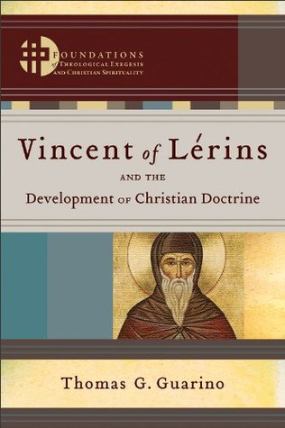 Vincent of Lérins and the Development of Christian Doctrine () Thomas G. Guarino