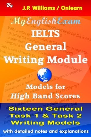 IELTS General Writing Module: Models for High Band Scores J.P. Williams