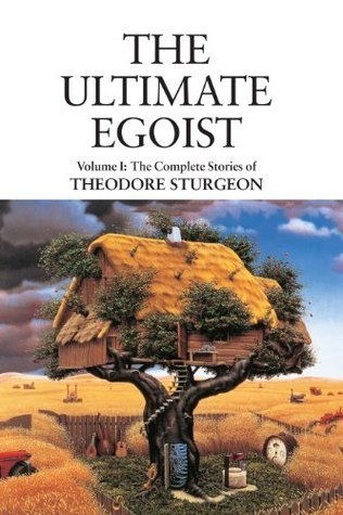 The Ultimate Egoist: Volume I: The Complete Stories of Theodore Sturgeon: 1  by  Theodore Sturgeon