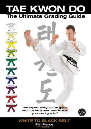 TaeKwonDo Ultimate Grading Guide: White to Black Belt Phil Pierce