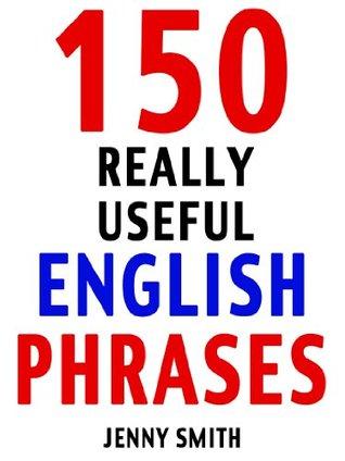 150 Really Useful English Phrases Jenny Smith
