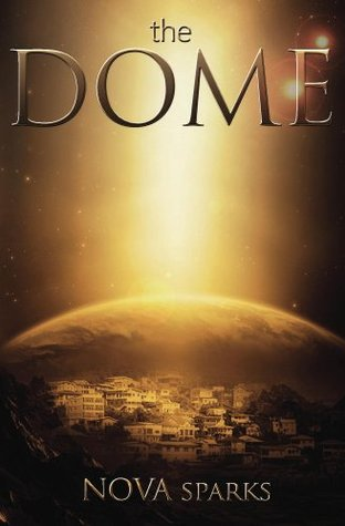The Dome (The Dome Trilogy, #1)  by  Nova Sparks