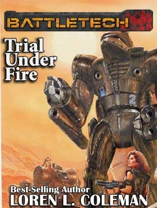 BattleTech: Trial Under Fire  by  Loren L. Coleman