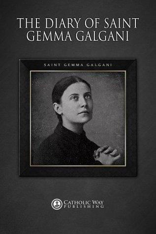 The Diary of Saint Gemma Galgani  by  Gemma Galgani