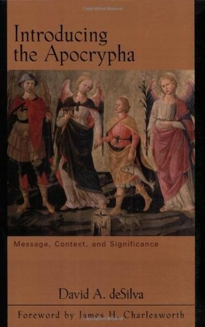 Introducing the Apocrypha: Message, Context, and Significance David A. Desilva