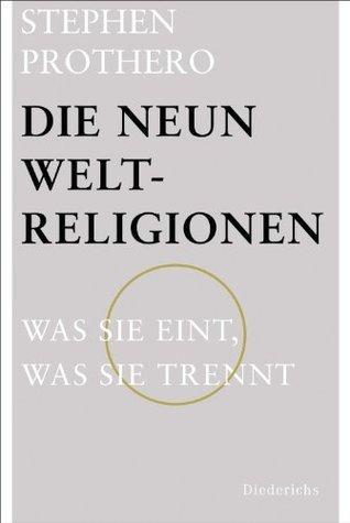 Die neun Weltreligionen: Was sie eint, was sie trennt  by  Stephen R. Prothero