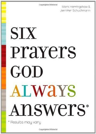 Six Prayers God Always Answers Mark Herringshaw