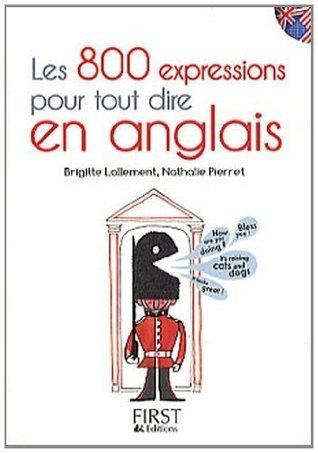 Petit Livre des 800 expressions pour tout dire en anglais (Le petit livre) Brigitte Lallement