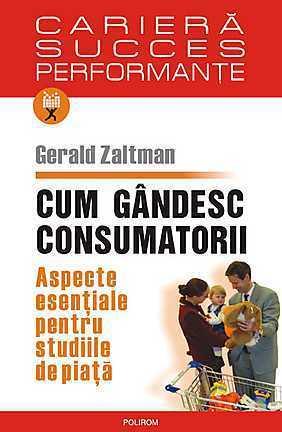 Cum gandesc consumatorii.Aspecte esentiale pentru studiile de piata Gerald Zaltman