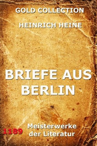 Briefe aus Berlin (Kommentierte Gold Collection)  by  Heinrich Heine