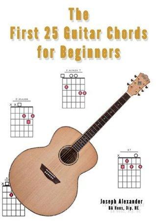 The First 25 Guitar Chords for Beginners Joseph Alexander