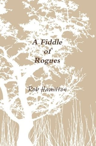 A Fiddle of Rogues  by  Rob Hamilton