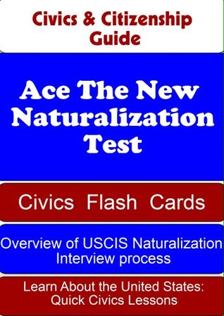 Civics & Citizenship Guide: Ace The New Naturalization Test - Civics Flash Cards, Learn About the U.S. Quick Civic Lessons & Overview of USCIS Naturalization Interview Process.  by  U.S. Citizenship and Immigration Service (USCIS)
