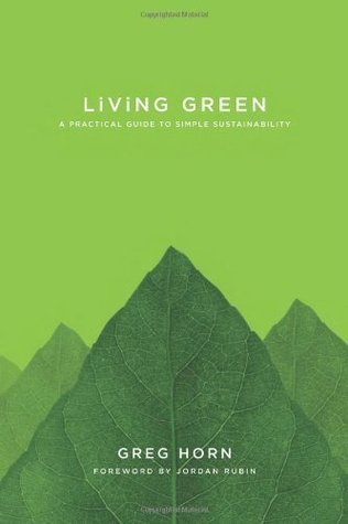 Living Green: A Practical Guide to Simple Sustainability  by  Greg Horn