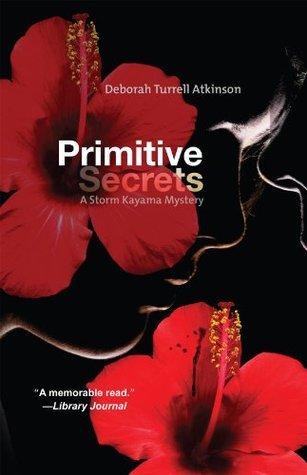 Primitive Secrets: A Storm Kayama Mystery #1 (Storm Kayama Series) Deborah Turrell Atkinson
