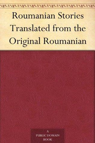 Roumanian Stories Translated from the Original Roumanian  by  Ion Popovici-Bănățeanu