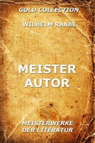 Meister Autor (Kommentierte Gold Collection) Wilhelm Raabe