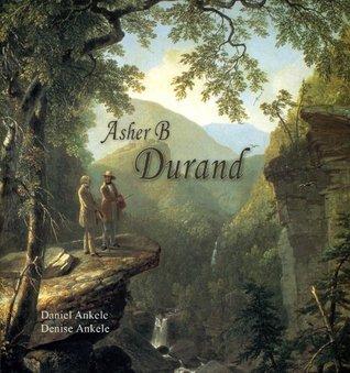 Asher B Durand: Hudson River School Paintings Daniel Ankele