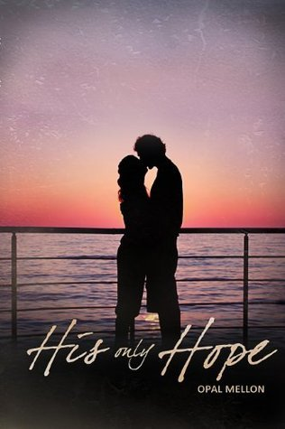 His Only Hope (Sunset, #4) Opal Mellon