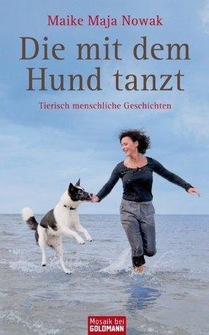 Die mit dem Hund tanzt: Tierisch menschliche Geschichten  by  Maike Maja Nowak