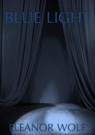 Blue Light Eleanor Wolf