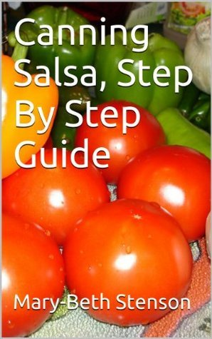 Canning Salsa, How To Can Salsa, Step By Step Guide Mary-Beth Stenson