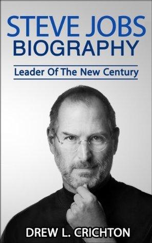 Steve Jobs Biography - Leader Of The New Century Drew L. Crichton