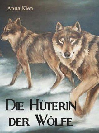 Die Hüterin der Wölfe (Die Steinzeit-Trilogie)  by  Anna Kien