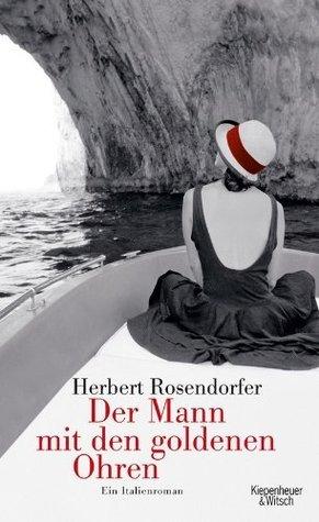 Der Mann mit den goldenen Ohren: Ein Italienroman Herbert Rosendorfer