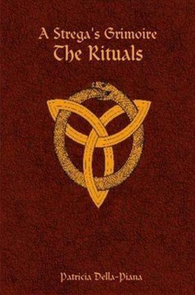 A Stregas Grimoire: The Rituals Patricia Della-Piana