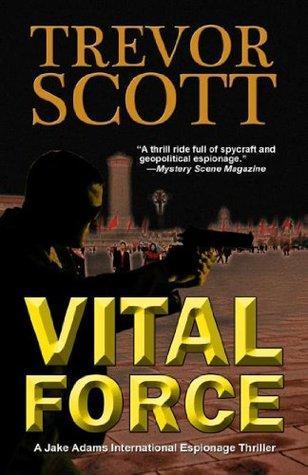 Vital Force (Jake Adams International Thriller, #4) Trevor Scott
