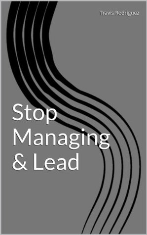 Stop Managing & Lead Travis Rodriguez