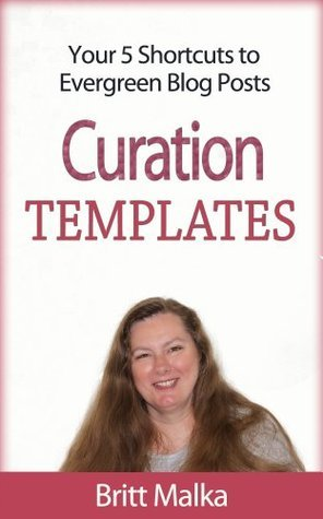 Curation Templates: Your 5 Shortcuts to Evergreen Blog Posts  by  Britt Malka
