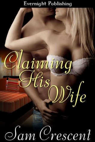 Claiming His Wife Sam Crescent