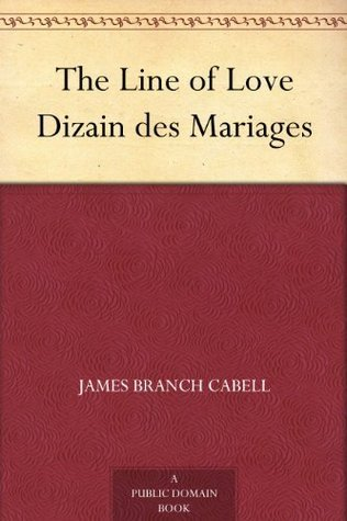 The Line of Love Dizain des Mariages  by  James Branch Cabell