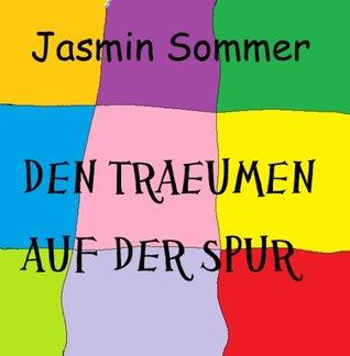 Den Träumen auf der Spur (Jasmin Sommer Liebesromane)  by  Jasmin Sommer