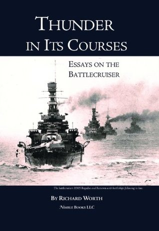 Thunder in Its Courses: Essays on the Battlecruiser  by  Richard Worth