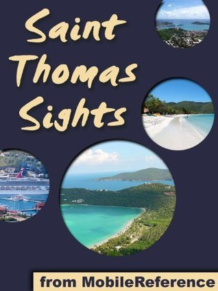 Saint Thomas Sights 2011: a travel guide to the main attractions in Saint Thomas, U.S. Virgin Islands  by  MobileReference