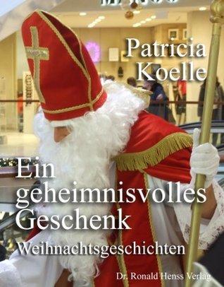 Ein geheimnisvolles Geschenk. Weihnachtsgeschichten  by  Patricia Koelle