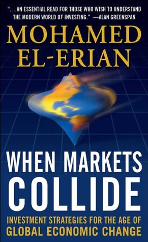 When Markets Collide : Investment Strategies for the Age of Global Economic Change Mohamed El-Erian