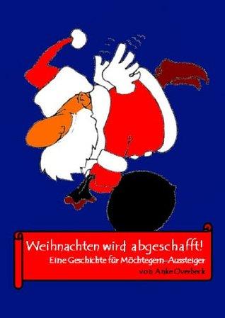 Weihnachten wird abgeschafft Anke Overbeck
