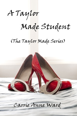 A Taylor Made Student (The Taylor Made Series) Carrie Anne Ward