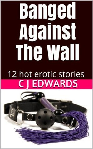 Banged Against the Wall  by  Charlotte Edwards
